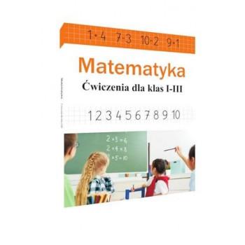 Matematyka. Ćwiczenia dla klas 1-3